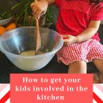 Getting Kids Involved in The Kitchen – A Practical Guide On Why and How To Cook With Children